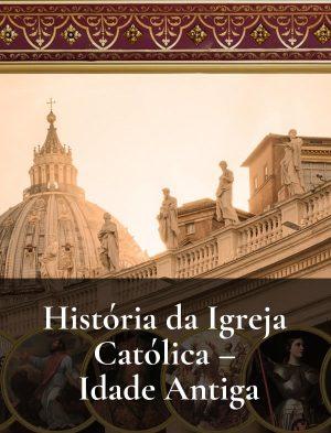 Conheça sua história, a História da Igreja Católica – Idade Antiga